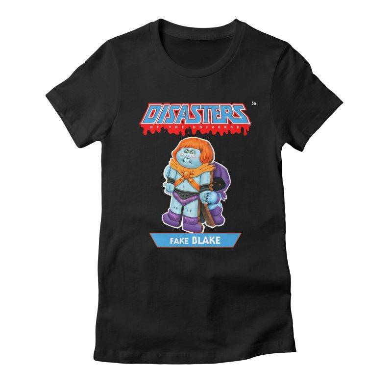 5a Fake BLAKE - Disasters of the Universe Women's T-Shirt by Magic Marker Art - Mark Pingitore