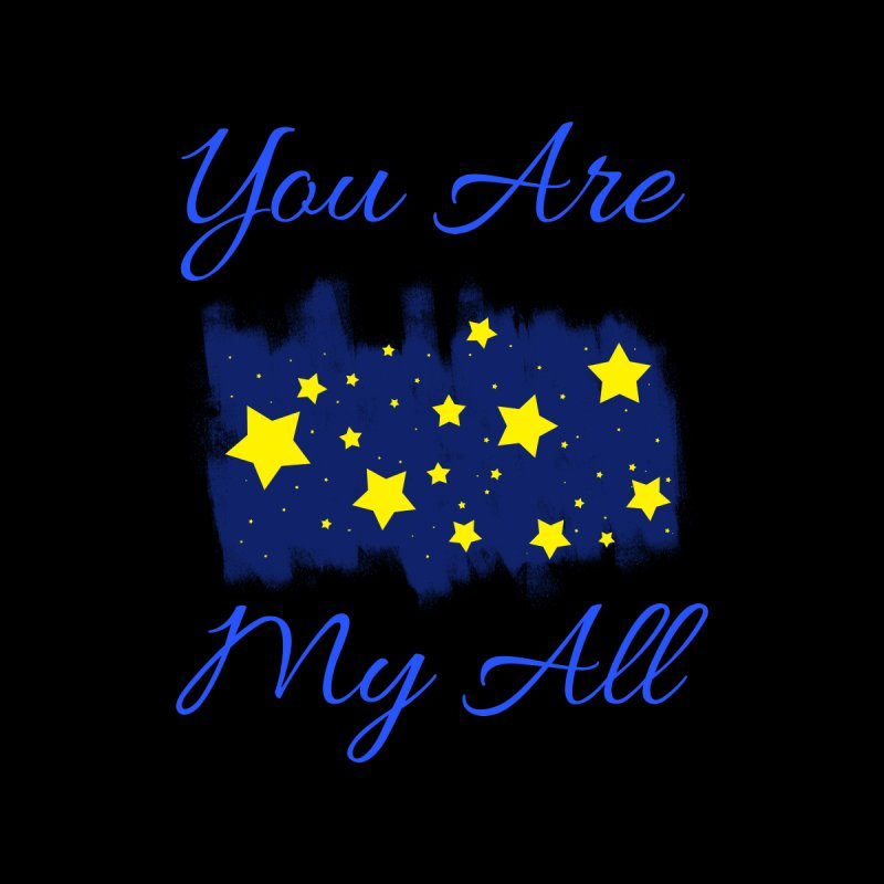 You Are My All Women's T-Shirt by Magic Pixel's Artist Shop
