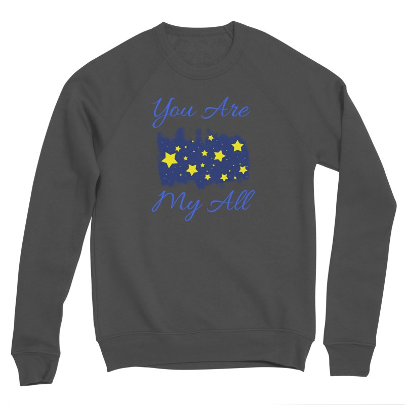 You Are My All Women's Sponge Fleece Sweatshirt by Magic Pixel's Artist Shop