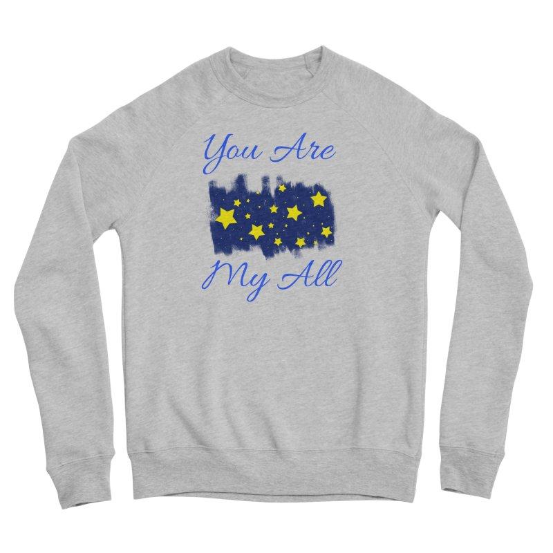 You Are My All Men's Sponge Fleece Sweatshirt by Magic Pixel's Artist Shop