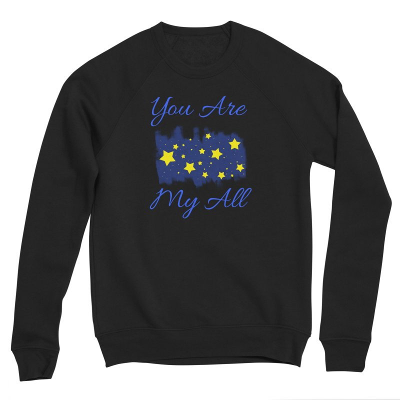 You Are My All Men's Sponge Fleece Sweatshirt by Magic Pixel's Artist Shop