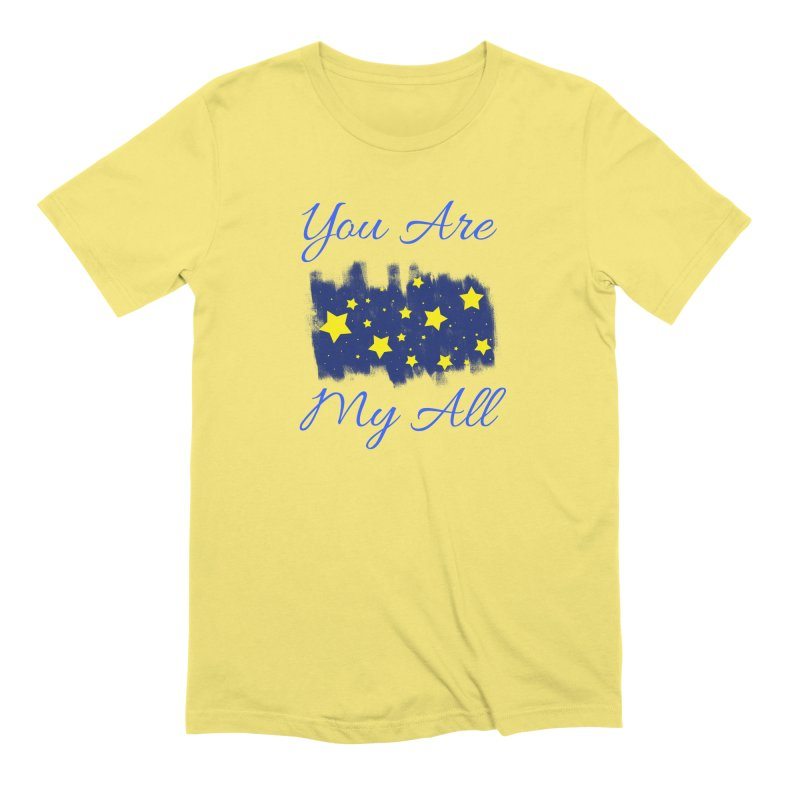 You Are My All Men's Extra Soft T-Shirt by Magic Pixel's Artist Shop