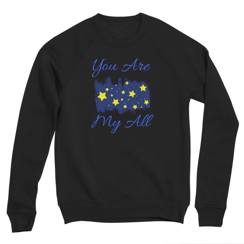 You Are My All Women's Sponge Fleece Sweatshirt by Magic Pixel's Artist Shop