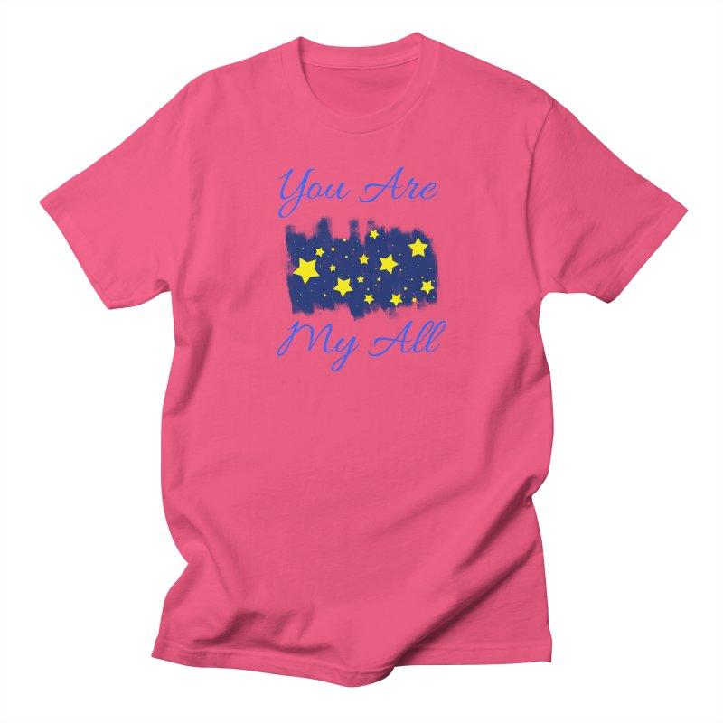 You Are My All Women's Regular Unisex T-Shirt by Magic Pixel's Artist Shop