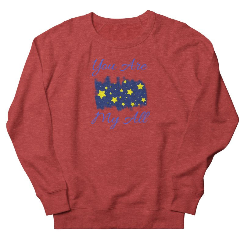 You Are My All Women's French Terry Sweatshirt by Magic Pixel's Artist Shop