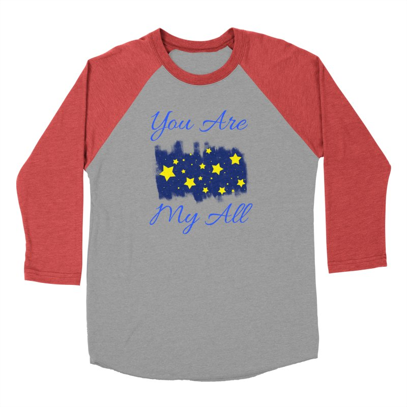 You Are My All Women's Baseball Triblend Longsleeve T-Shirt by Magic Pixel's Artist Shop