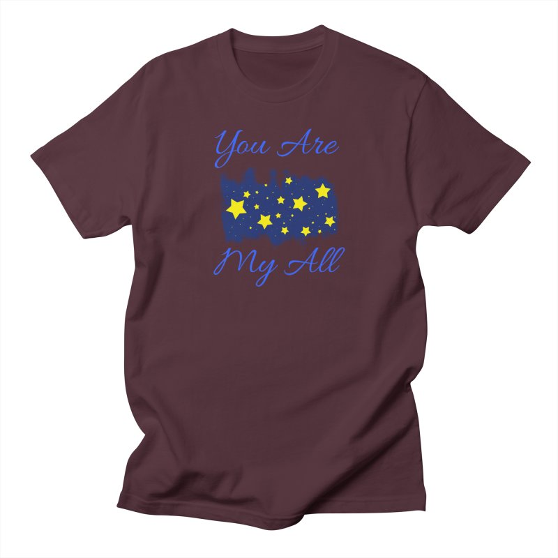 You Are My All Women's Regular Unisex T-Shirt by Magic Pixel's Artist Shop