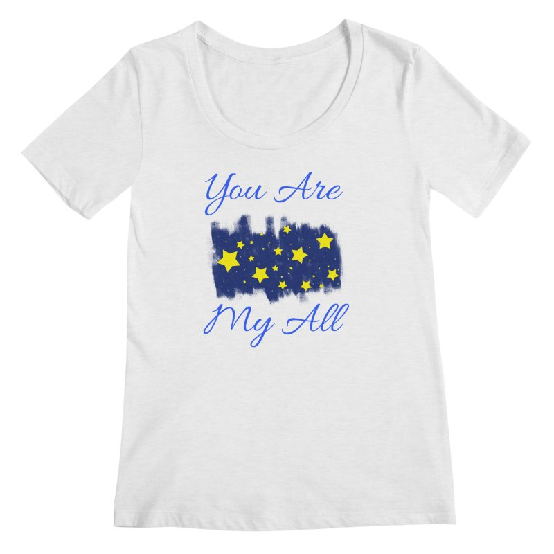 You Are My All Women's Regular Scoop Neck by Magic Pixel's Artist Shop
