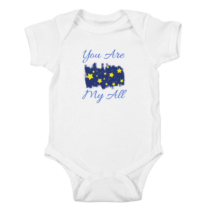 You Are My All Kids Baby Bodysuit by Magic Pixel's Artist Shop