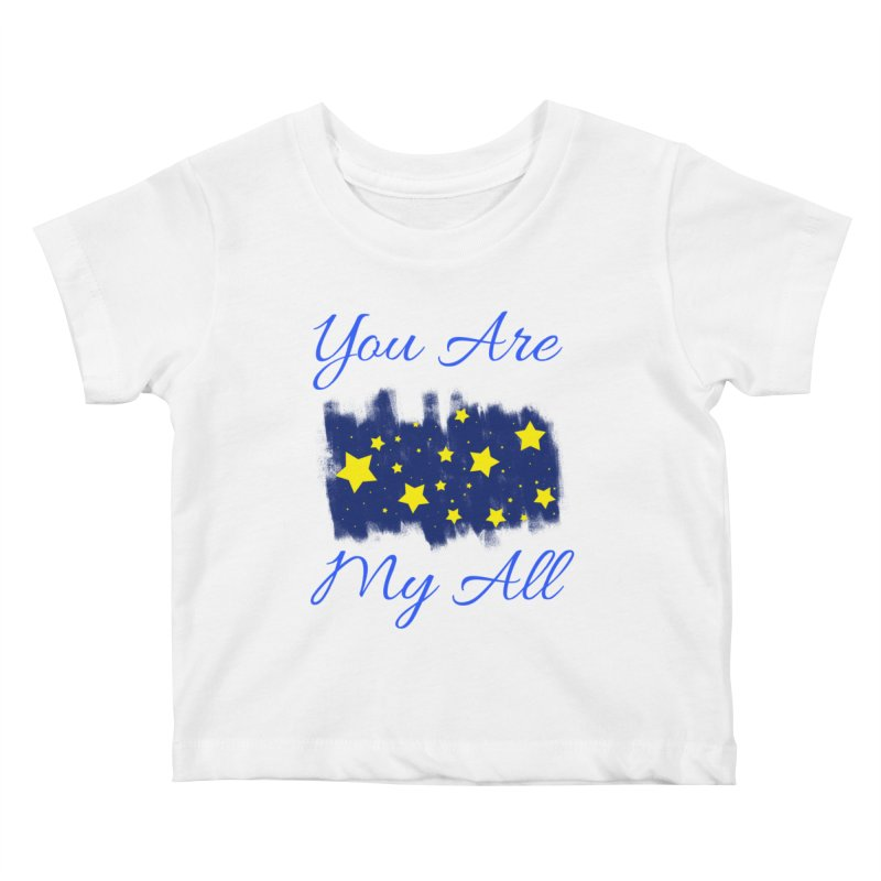 You Are My All Kids Baby T-Shirt by Magic Pixel's Artist Shop