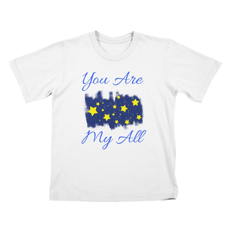 You Are My All Kids T-Shirt by Magic Pixel's Artist Shop