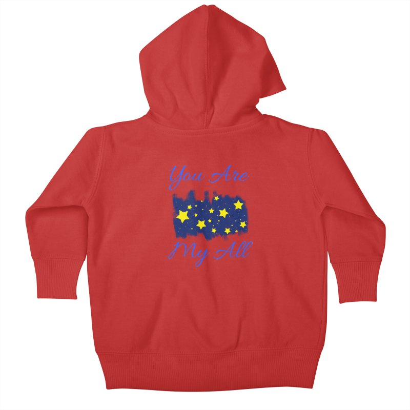 You Are My All Kids Baby Zip-Up Hoody by Magic Pixel's Artist Shop