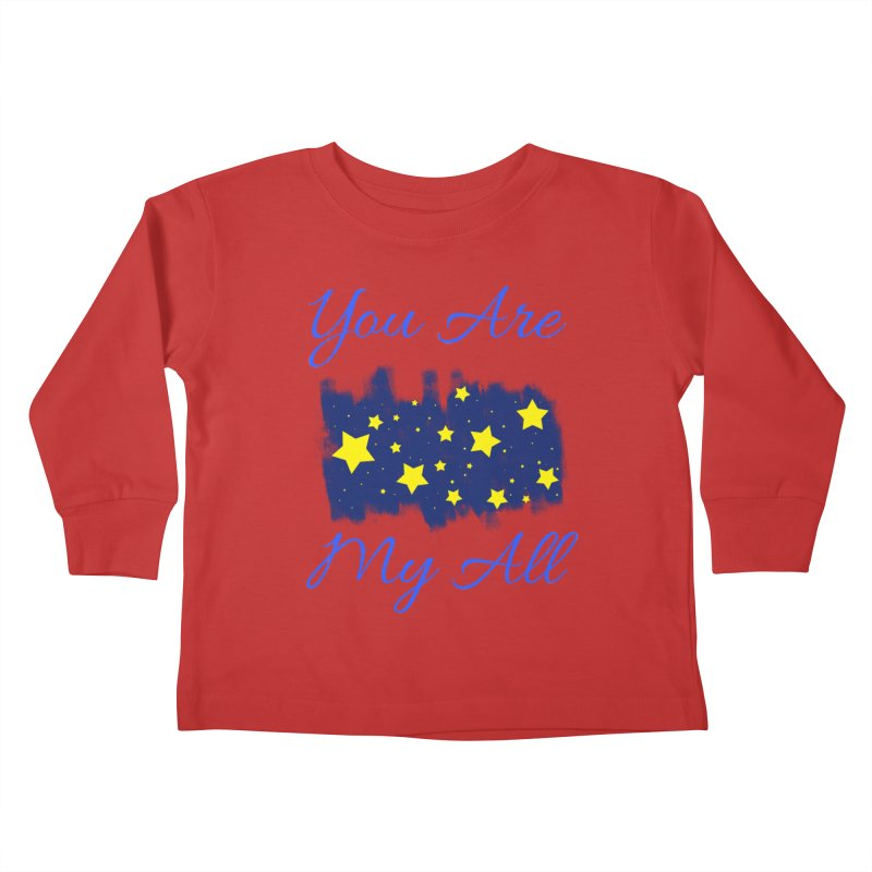 You Are My All Kids Toddler Longsleeve T-Shirt by Magic Pixel's Artist Shop