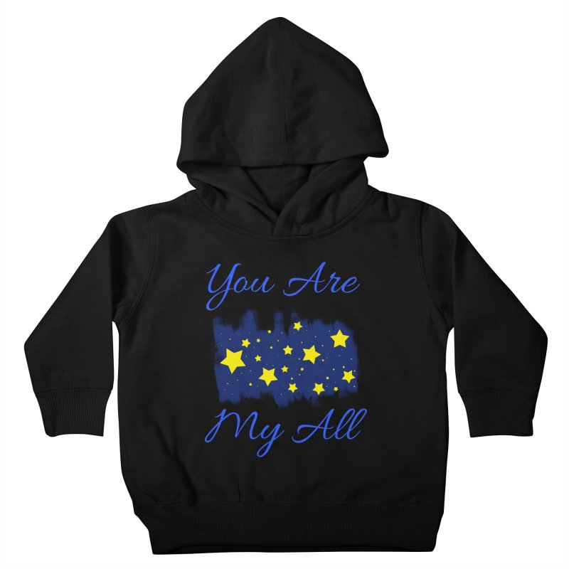 You Are My All Kids Toddler Pullover Hoody by Magic Pixel's Artist Shop