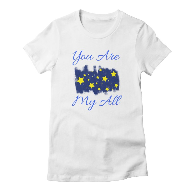 You Are My All Women's Fitted T-Shirt by Magic Pixel's Artist Shop