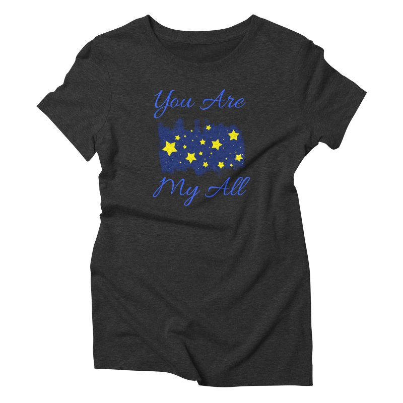 You Are My All Women's Triblend T-Shirt by Magic Pixel's Artist Shop