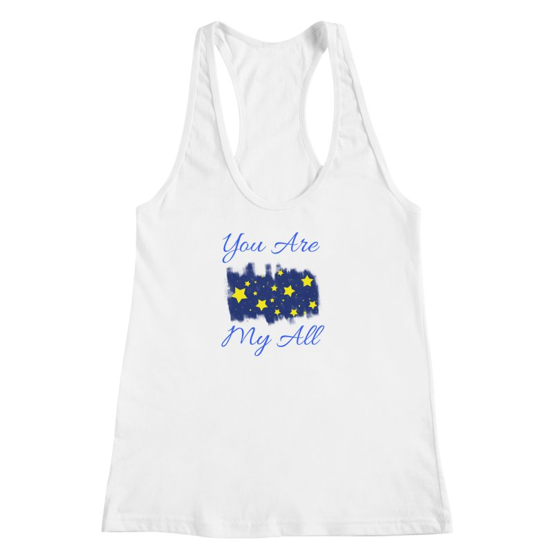 You Are My All Women's Racerback Tank by Magic Pixel's Artist Shop