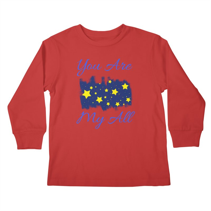 You Are My All Kids Longsleeve T-Shirt by Magic Pixel's Artist Shop