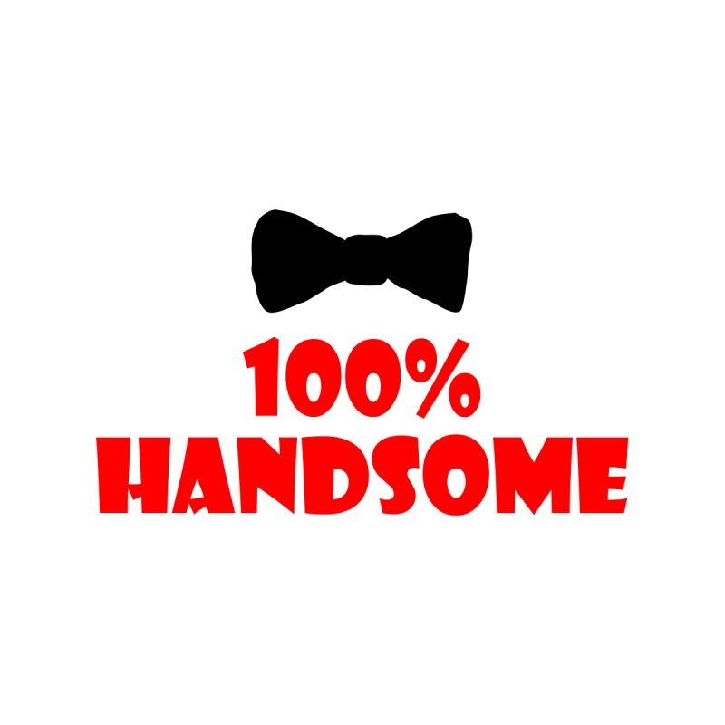 100% Handsome by Magic Pixel's Artist Shop