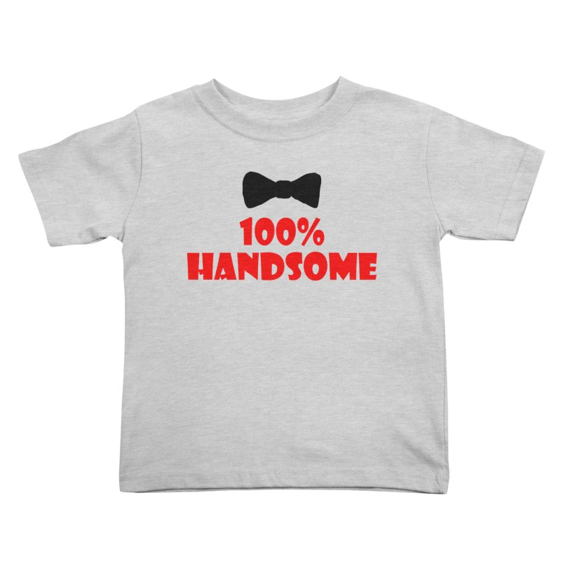 100% Handsome Kids Toddler T-Shirt by Magic Pixel's Artist Shop