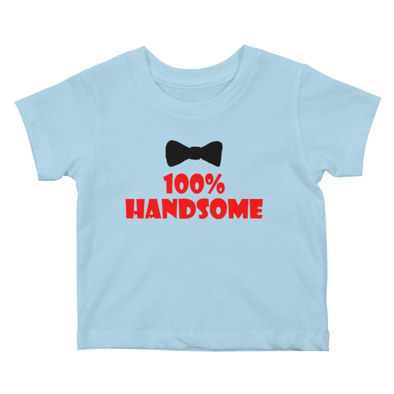 100% Handsome Kids Baby T-Shirt by Magic Pixel's Artist Shop