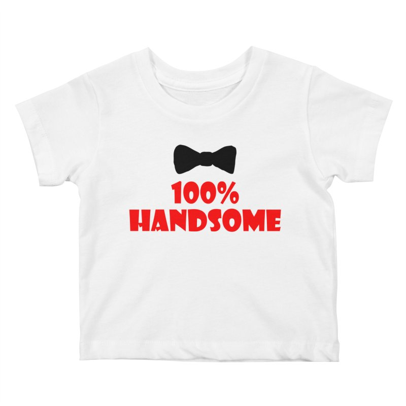 100% Handsome Kids Baby T-Shirt by Magic Pixel's Artist Shop