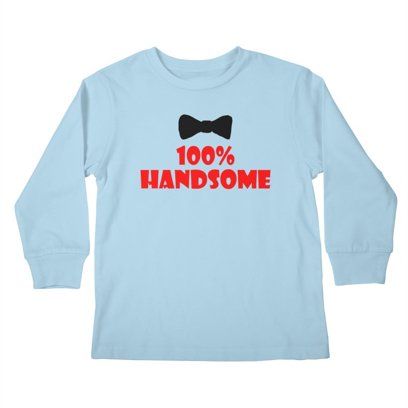 100% Handsome Kids Longsleeve T-Shirt by Magic Pixel's Artist Shop