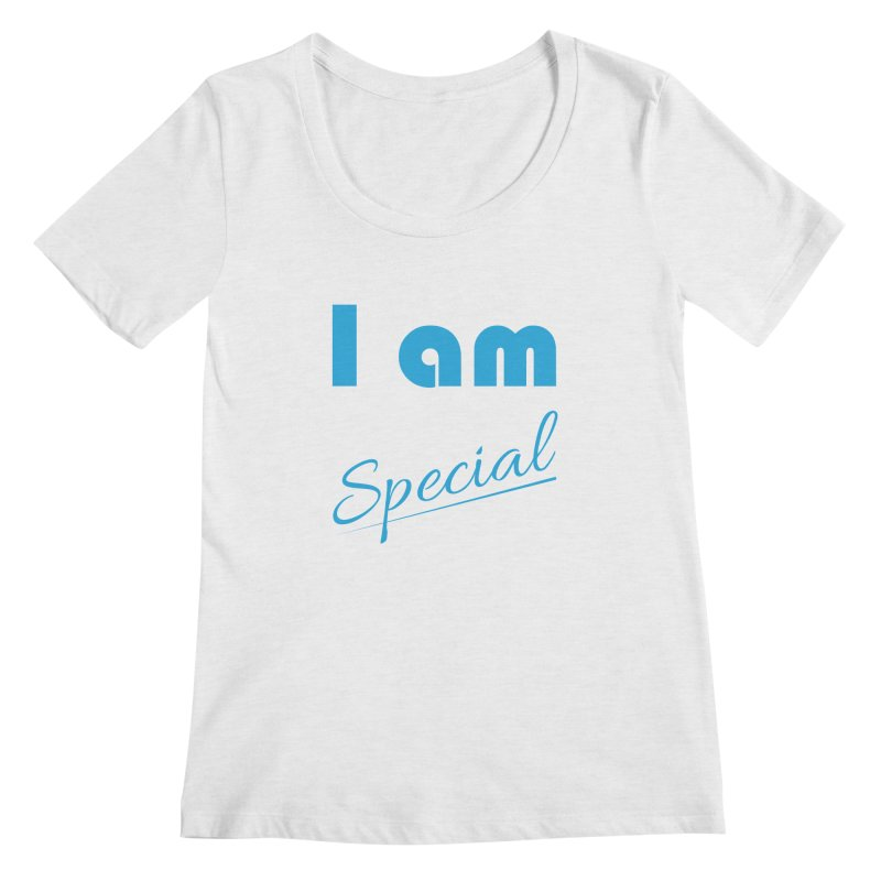 I am Special Women's Regular Scoop Neck by Magic Pixel's Artist Shop