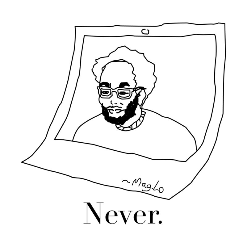 Never. Album Artwork None  by Mag.Lo //  Shirt Hub