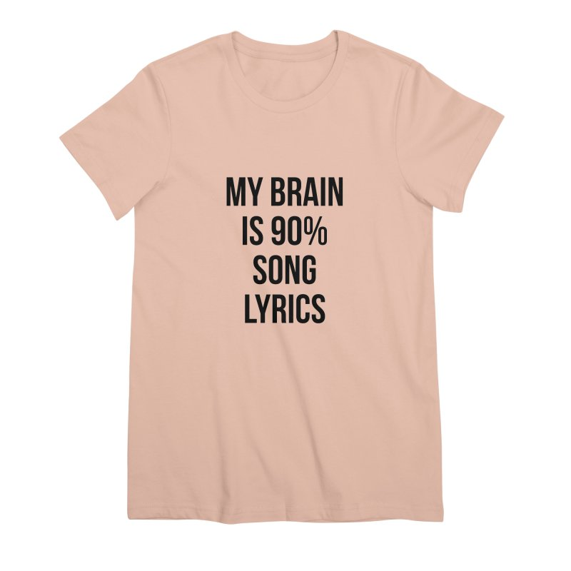90% Song Lyrics Women's Premium T-Shirt by Main Street Dueling Pianos