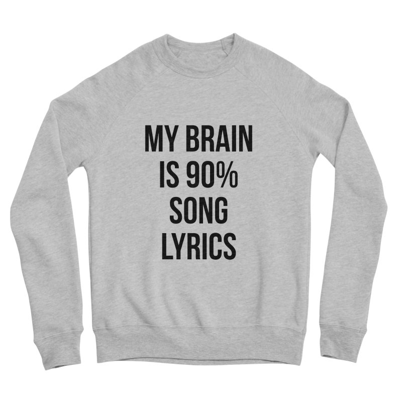 90% Song Lyrics Women's Sweatshirt by Main Street Dueling Pianos