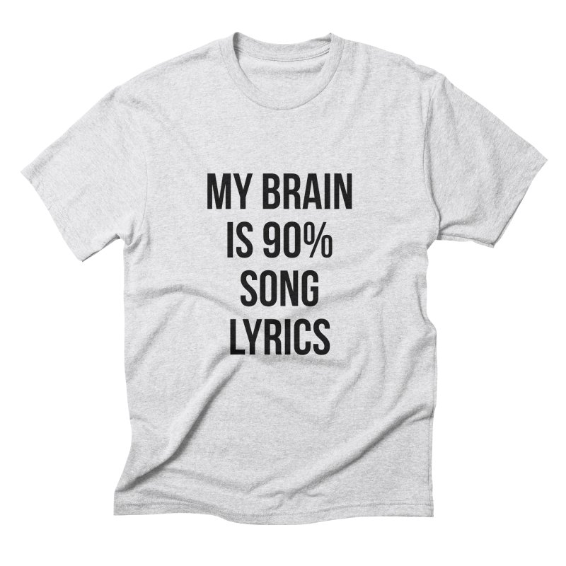 90% Song Lyrics Men's Triblend T-Shirt by Main Street Dueling Pianos