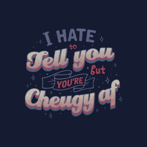 Design for I hate to tell you,but you're cheugy af