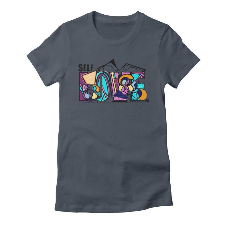 Self LOVE Women's T-Shirt by Makayla's Artist Shop