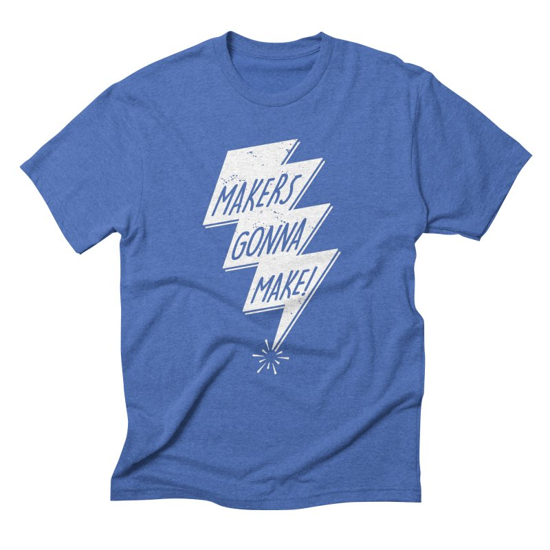 Makers gonna make Men's Triblend T-Shirt by Maker Wear