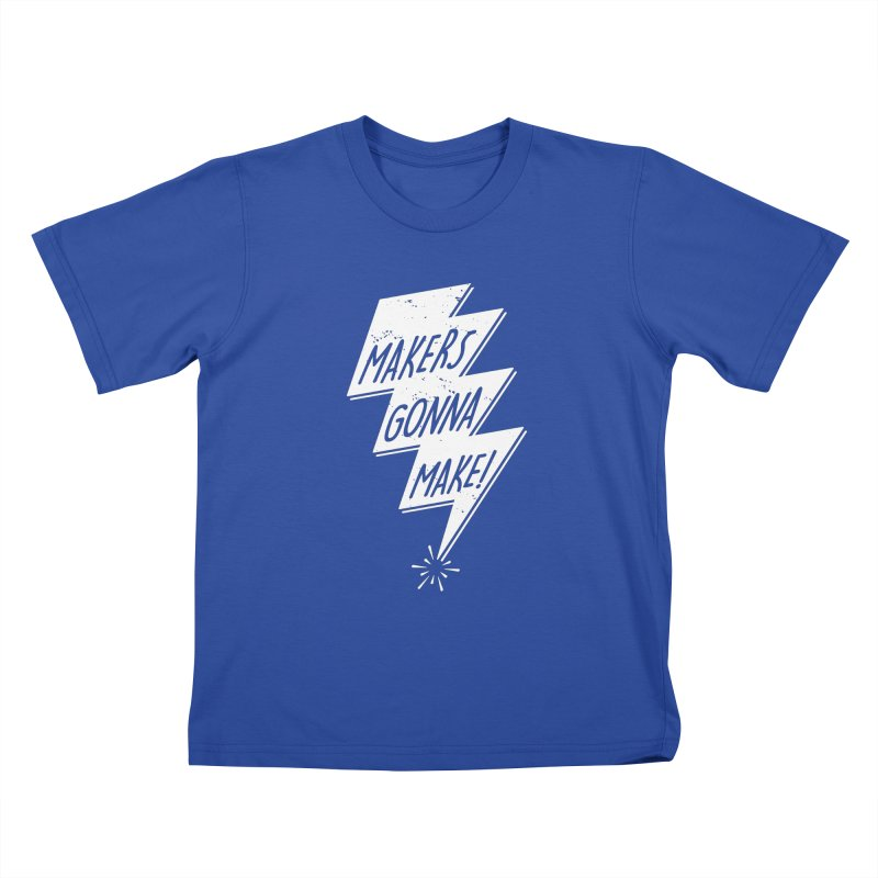 Makers gonna make Kids T-Shirt by Maker Wear