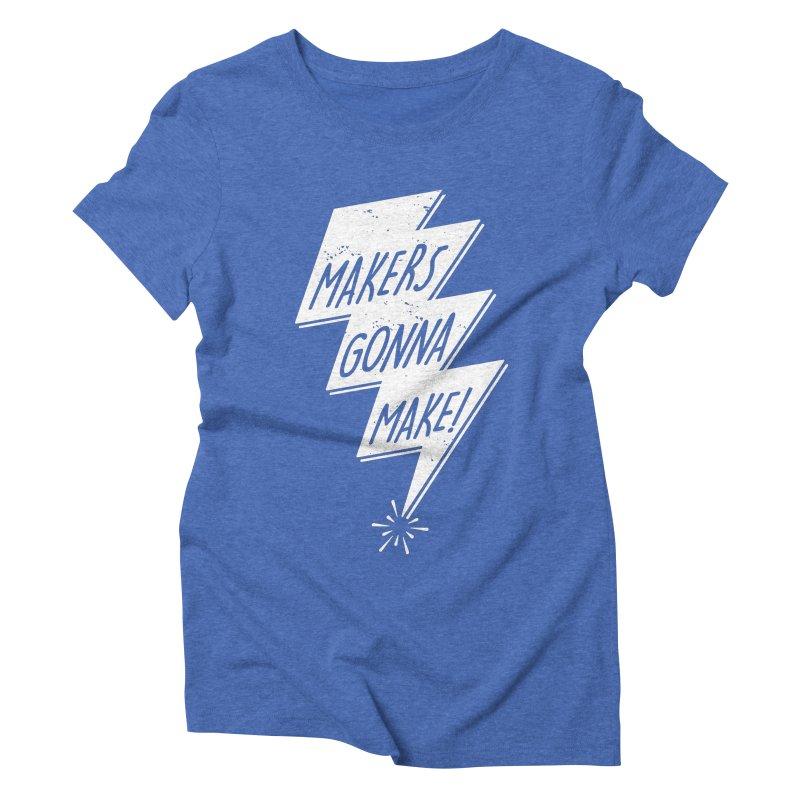 Makers gonna make Women's Triblend T-Shirt by Maker Wear