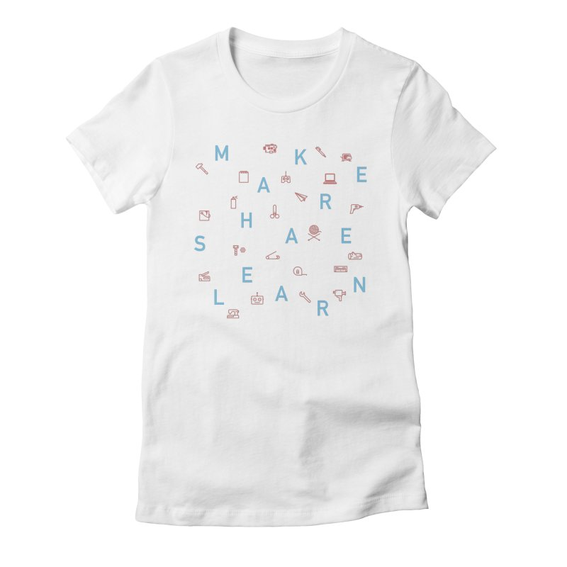 Make Share Learn Women's Fitted T-Shirt by Maker Wear