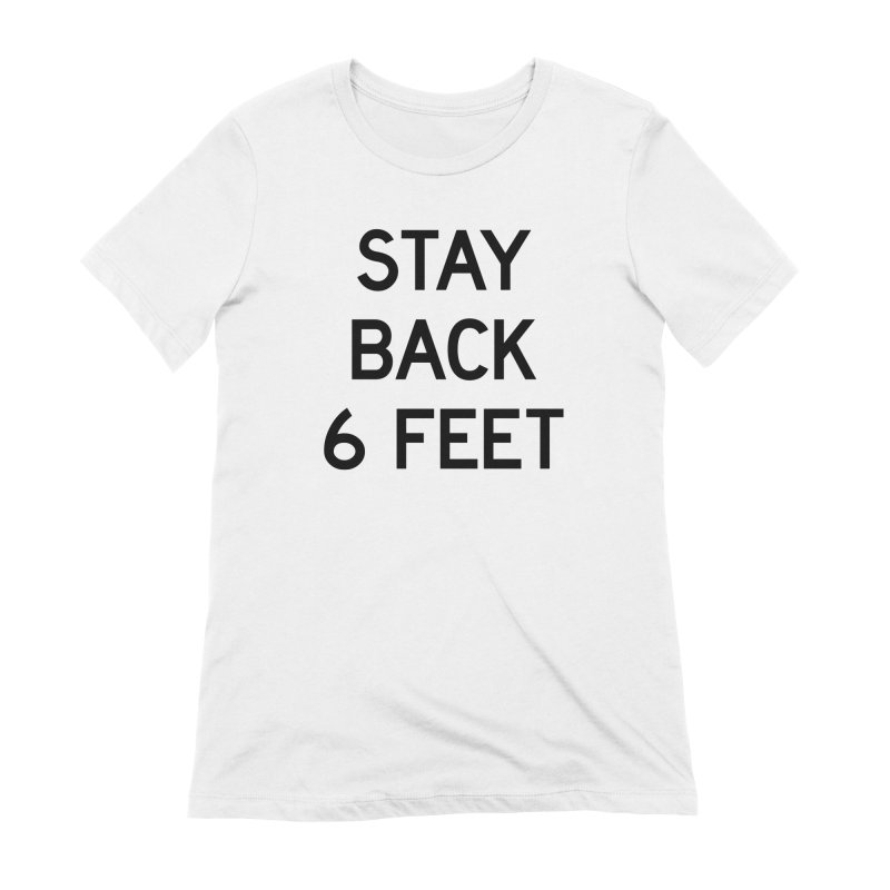 Stay Back 6 Feet Women's Extra Soft T-Shirt by Make with Jake Nickell, The Coolest Dude on Earth!
