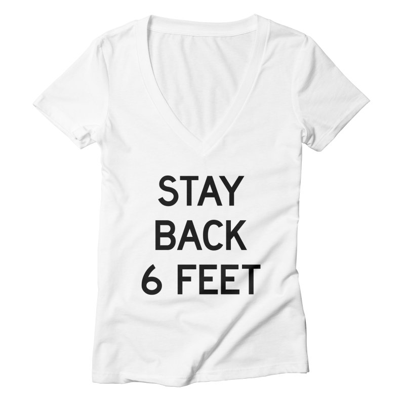 Stay Back 6 Feet Women's Deep V-Neck V-Neck by Make with Jake Nickell, The Coolest Dude on Earth!