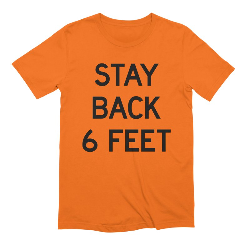Stay Back 6 Feet Men's Extra Soft T-Shirt by Make with Jake Nickell, The Coolest Dude on Earth!