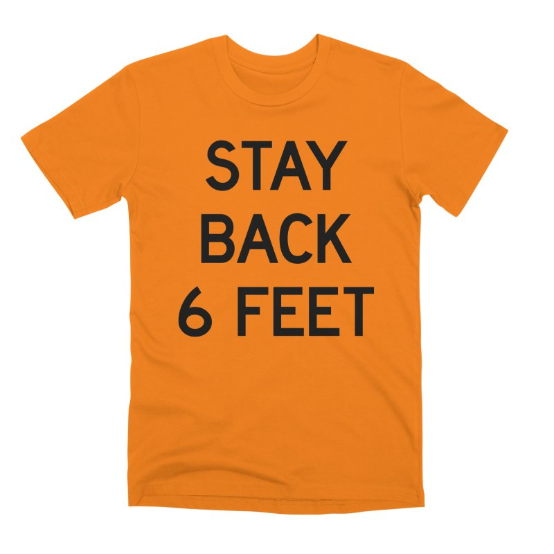 Stay Back 6 Feet Men's Premium T-Shirt by Make with Jake Nickell, The Coolest Dude on Earth!