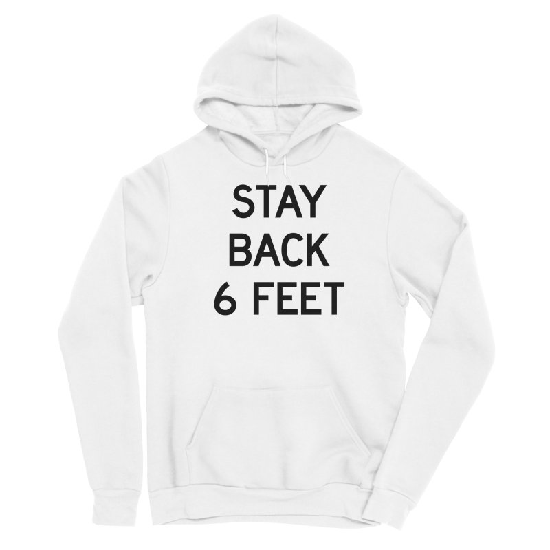 Stay Back 6 Feet Women's Sponge Fleece Pullover Hoody by Make with Jake Nickell, The Coolest Dude on Earth!