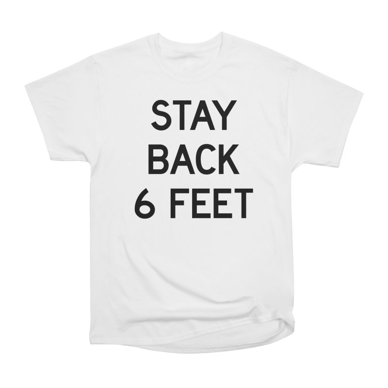 Stay Back 6 Feet Women's Heavyweight Unisex T-Shirt by Make with Jake Nickell, The Coolest Dude on Earth!