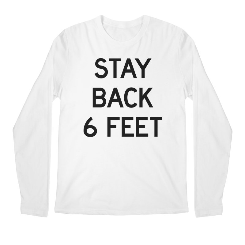 Stay Back 6 Feet Men's Regular Longsleeve T-Shirt by Make with Jake Nickell, The Coolest Dude on Earth!