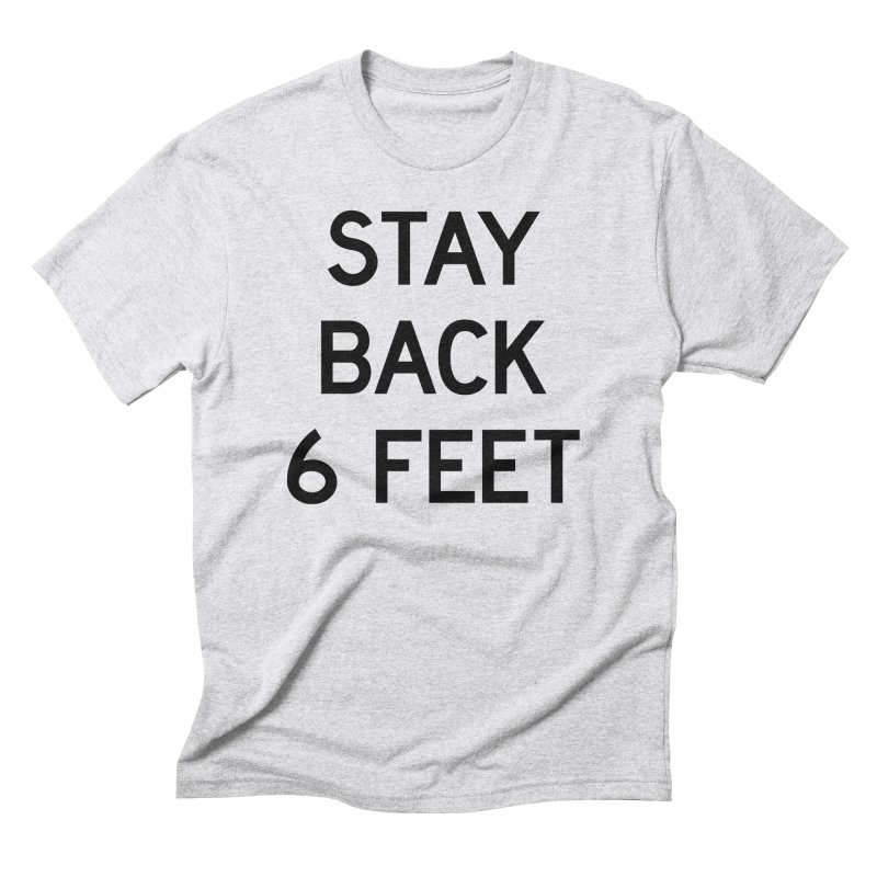 Stay Back 6 Feet Men's Triblend T-Shirt by Make with Jake Nickell, The Coolest Dude on Earth!