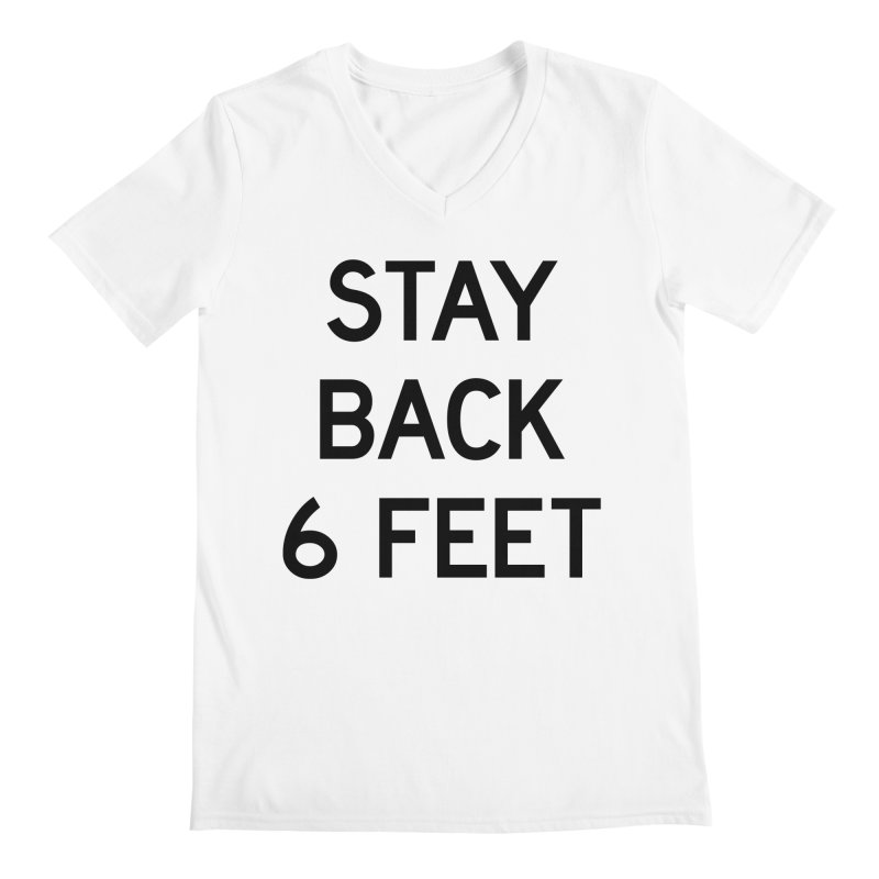 Stay Back 6 Feet Men's Regular V-Neck by Make with Jake Nickell, The Coolest Dude on Earth!