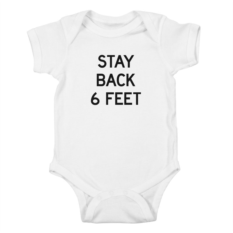 Stay Back 6 Feet Kids Baby Bodysuit by Make with Jake Nickell, The Coolest Dude on Earth!