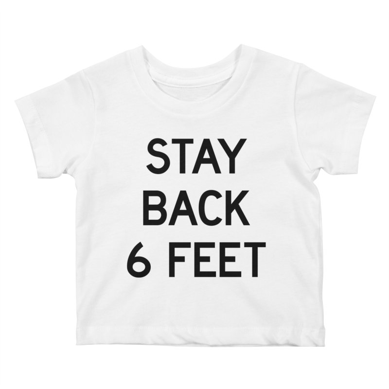 Stay Back 6 Feet Kids Baby T-Shirt by Make with Jake Nickell, The Coolest Dude on Earth!