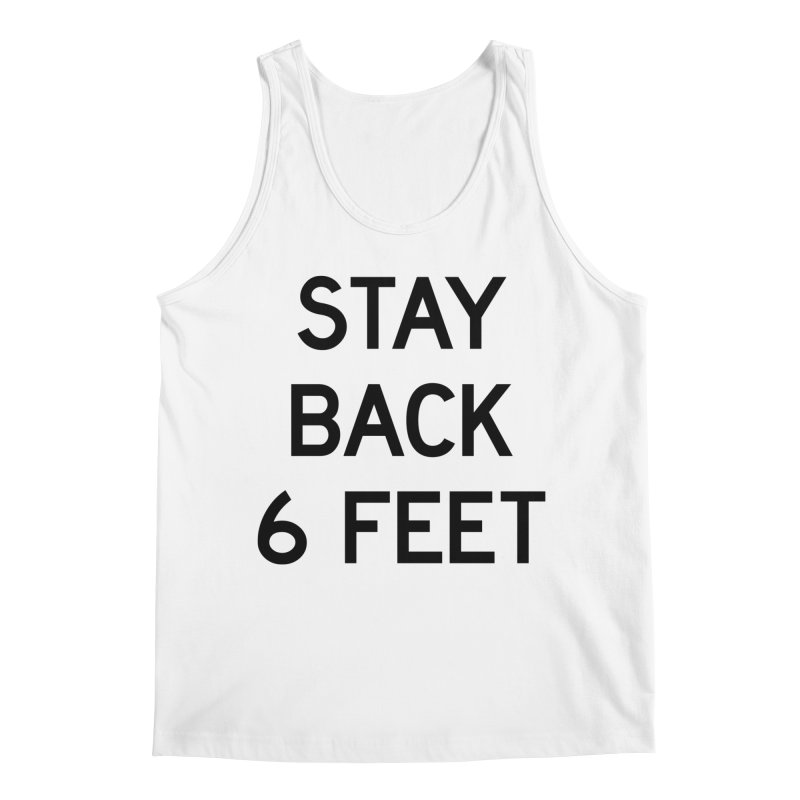 Stay Back 6 Feet Men's Regular Tank by Make with Jake Nickell, The Coolest Dude on Earth!